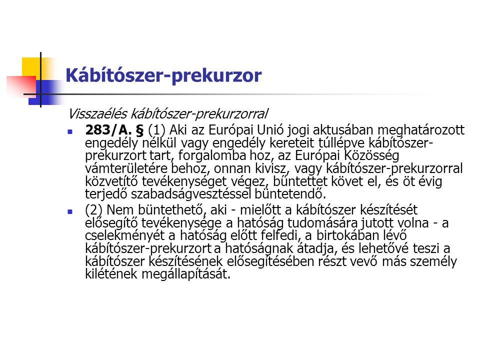 Kábítószer-prekurzor Visszaélés kábítószer-prekurzorral 283/A.