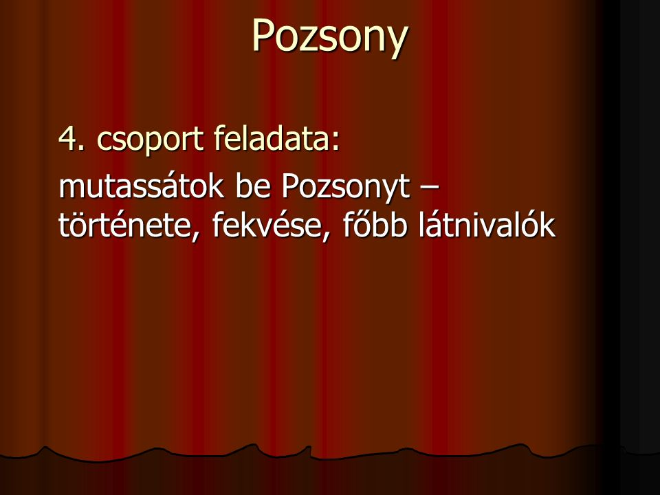 Pozsony 4. csoport feladata: mutassátok be Pozsonyt – története, fekvése, főbb látnivalók