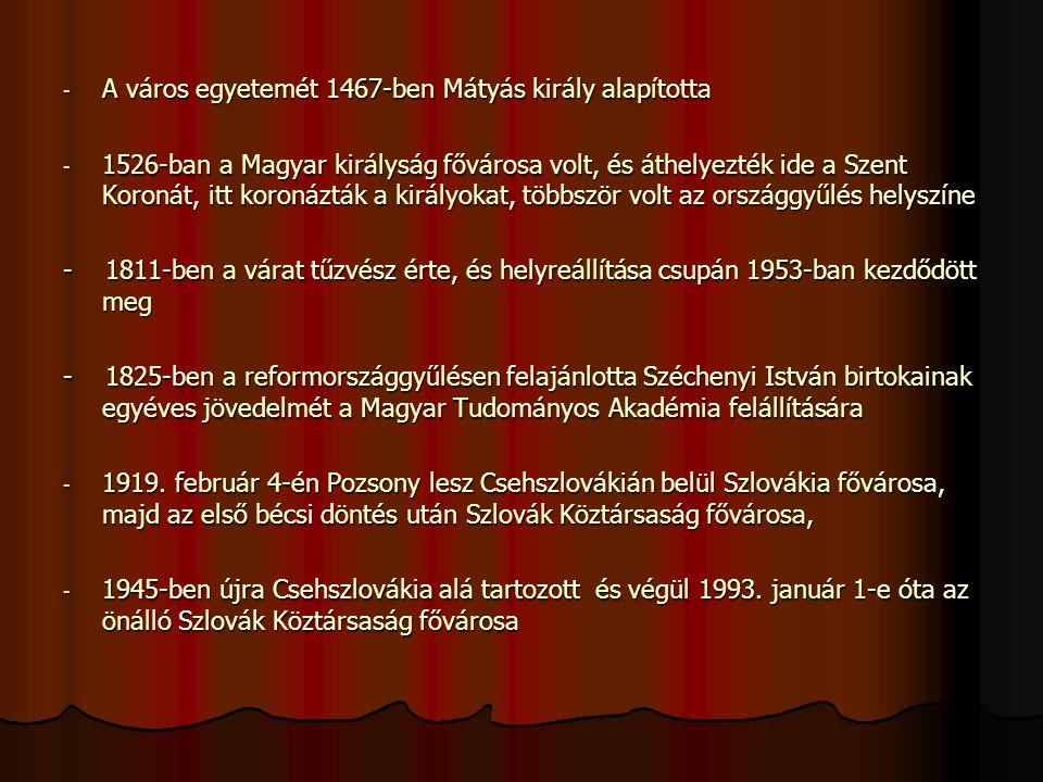 - A város egyetemét 1467-ben Mátyás király alapította - 1526-ban a Magyar királyság fővárosa volt, és áthelyezték ide a Szent Koronát, itt koronázták a királyokat, többször volt az országgyűlés helyszíne - 1811-ben a várat tűzvész érte, és helyreállítása csupán 1953-ban kezdődött meg - 1825-ben a reformországgyűlésen felajánlotta Széchenyi István birtokainak egyéves jövedelmét a Magyar Tudományos Akadémia felállítására - 1919.