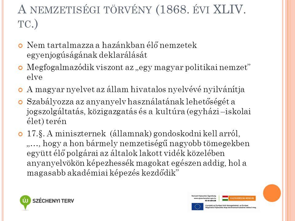 """A NEMZETISÉGI TÖRVÉNY (1868. ÉVI XLIV. TC.) Nem tartalmazza a hazánkban élő nemzetek egyenjogúságának deklarálását Megfogalmazódik viszont az """"egy mag"""
