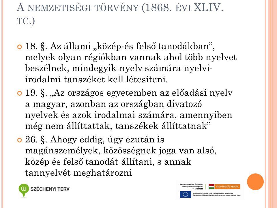 """A NEMZETISÉGI TÖRVÉNY (1868. ÉVI XLIV. TC.) 18. §. Az állami """"közép-és felső tanodákban"""", melyek olyan régiókban vannak ahol több nyelvet beszélnek, m"""