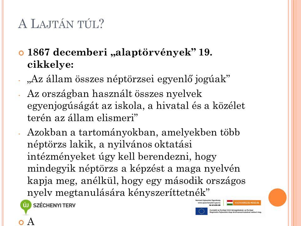 """A L AJTÁN TÚL ? 1867 decemberi """"alaptörvények"""" 19. cikkelye: - """"Az állam összes néptörzsei egyenlő jogúak"""" - Az országban használt összes nyelvek egye"""