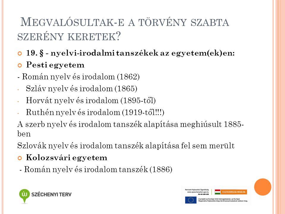 M EGVALÓSULTAK - E A TÖRVÉNY SZABTA SZERÉNY KERETEK ? 19. § - nyelvi-irodalmi tanszékek az egyetem(ek)en: Pesti egyetem - Román nyelv és irodalom (186