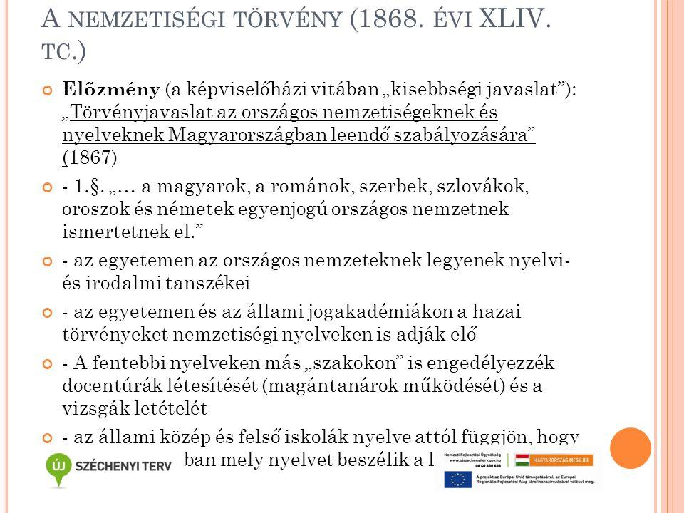 """A NEMZETISÉGI TÖRVÉNY (1868. ÉVI XLIV. TC.) Előzmény (a képviselőházi vitában """"kisebbségi javaslat""""): """"Törvényjavaslat az országos nemzetiségeknek és"""