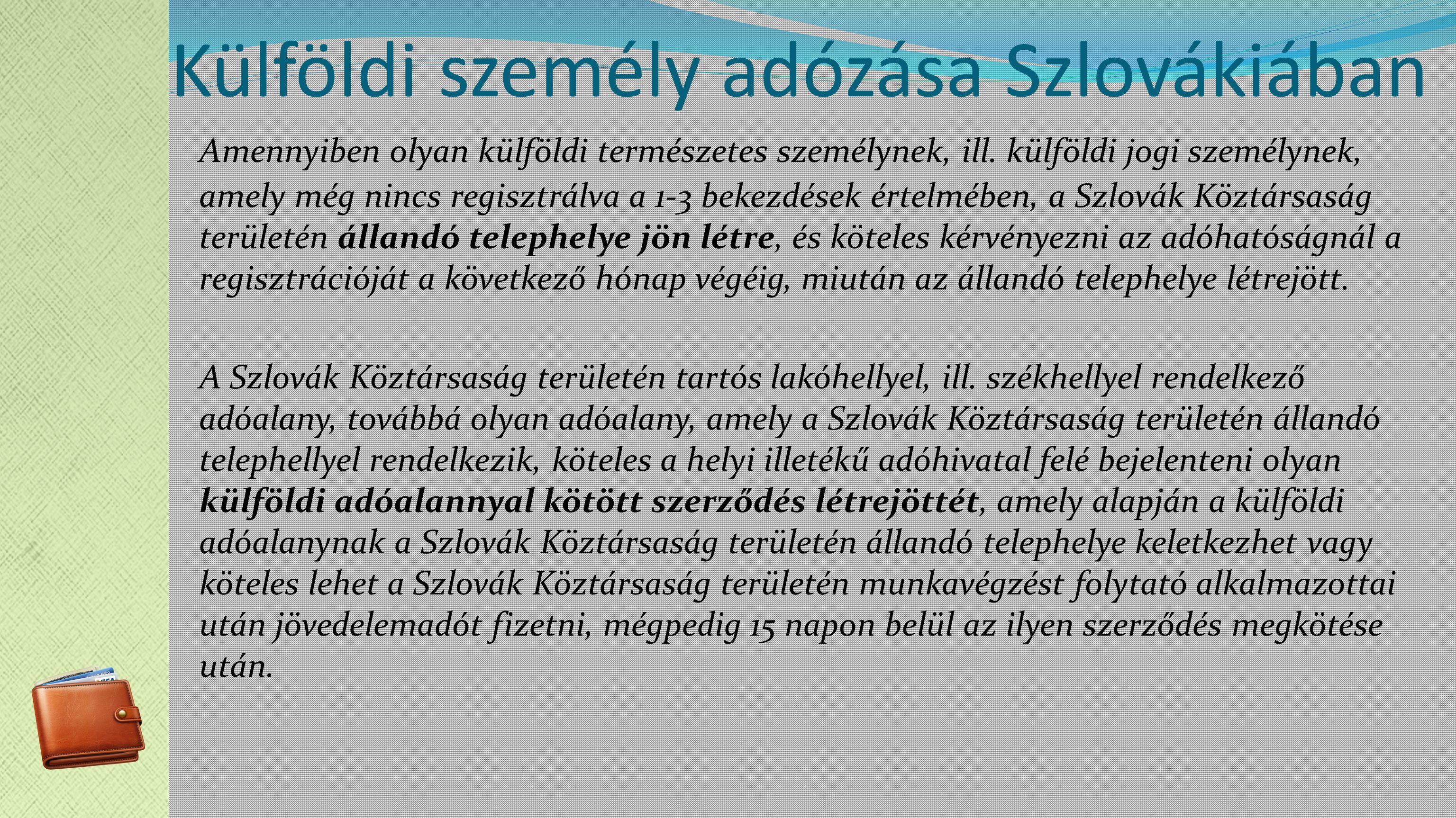 Külföldi személy adózása Szlovákiában Amennyiben olyan külföldi természetes személynek, ill.