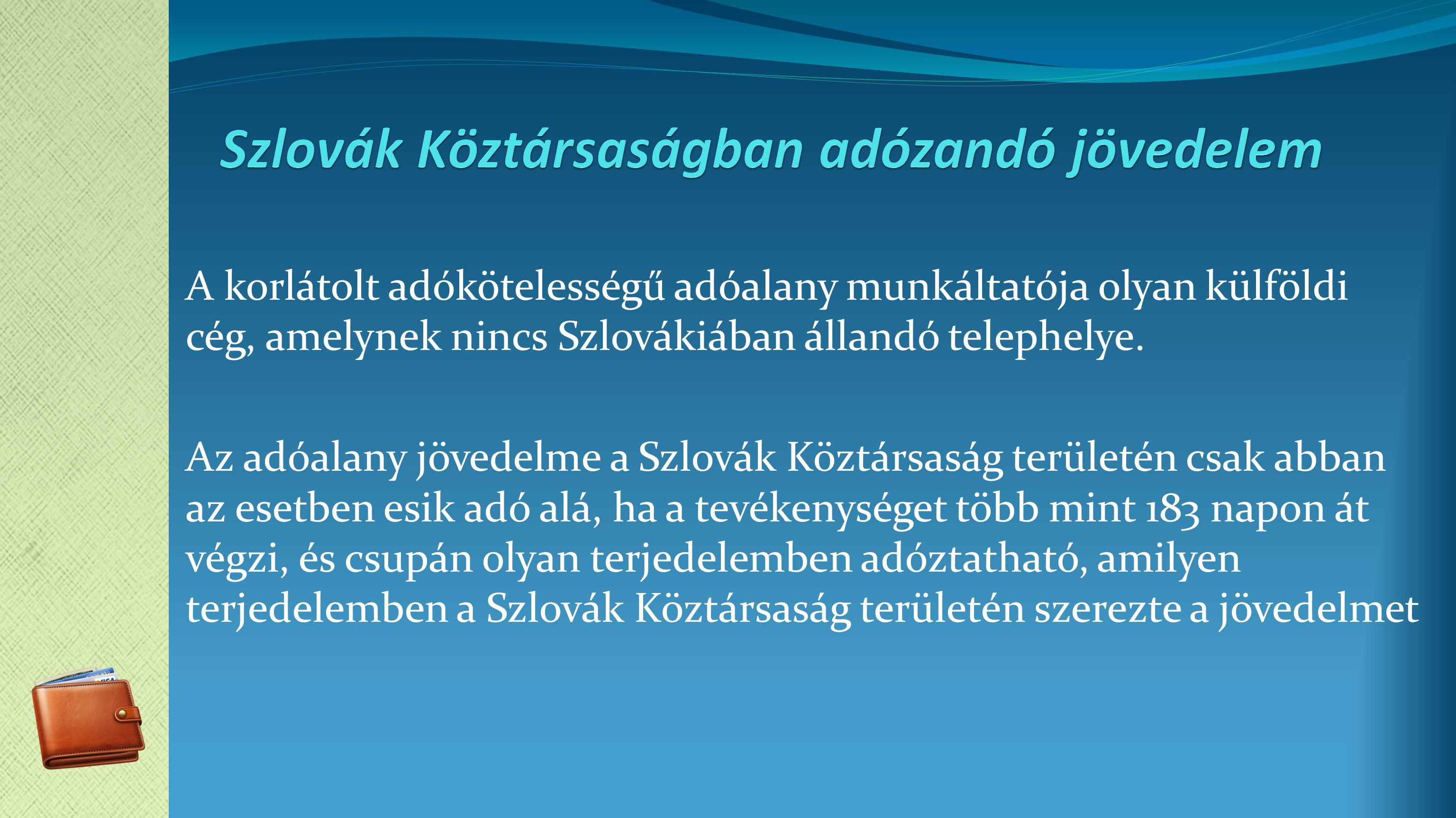 A korlátolt adókötelességű adóalany munkáltatója olyan külföldi cég, amelynek nincs Szlovákiában állandó telephelye.