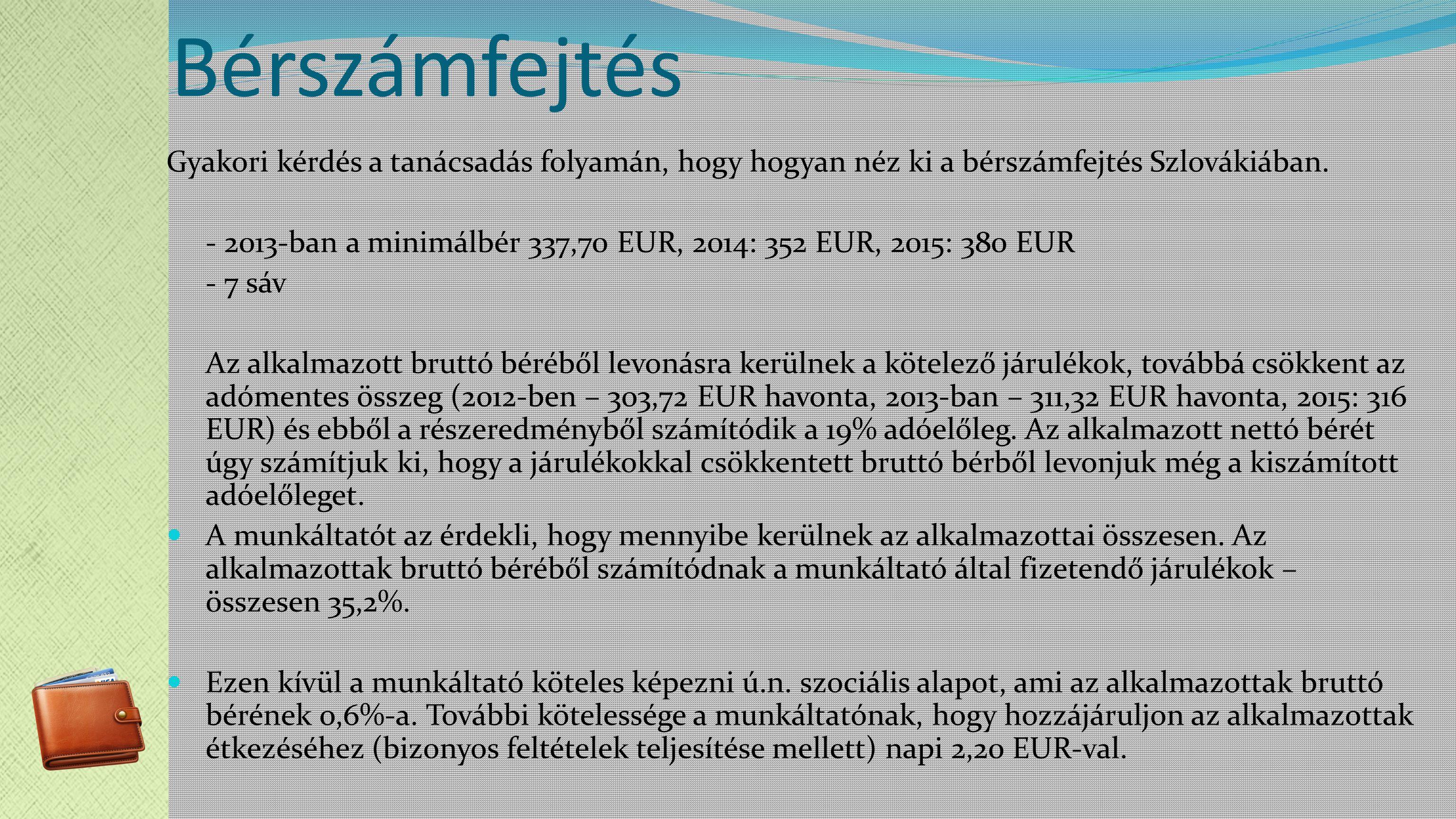 Bérszámfejtés Gyakori kérdés a tanácsadás folyamán, hogy hogyan néz ki a bérszámfejtés Szlovákiában.