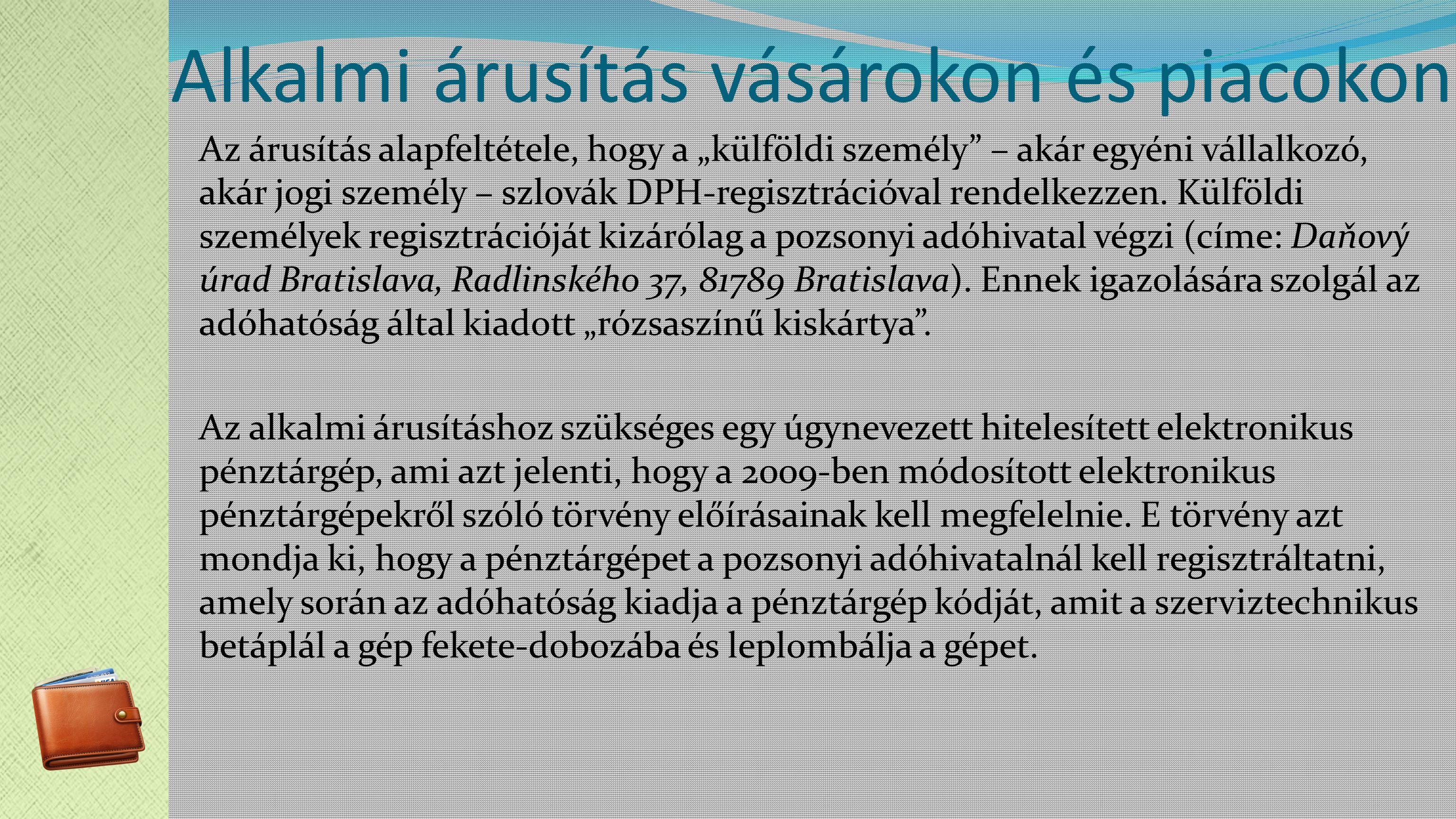 """Alkalmi árusítás vásárokon és piacokon Az árusítás alapfeltétele, hogy a """"külföldi személy – akár egyéni vállalkozó, akár jogi személy – szlovák DPH-regisztrációval rendelkezzen."""