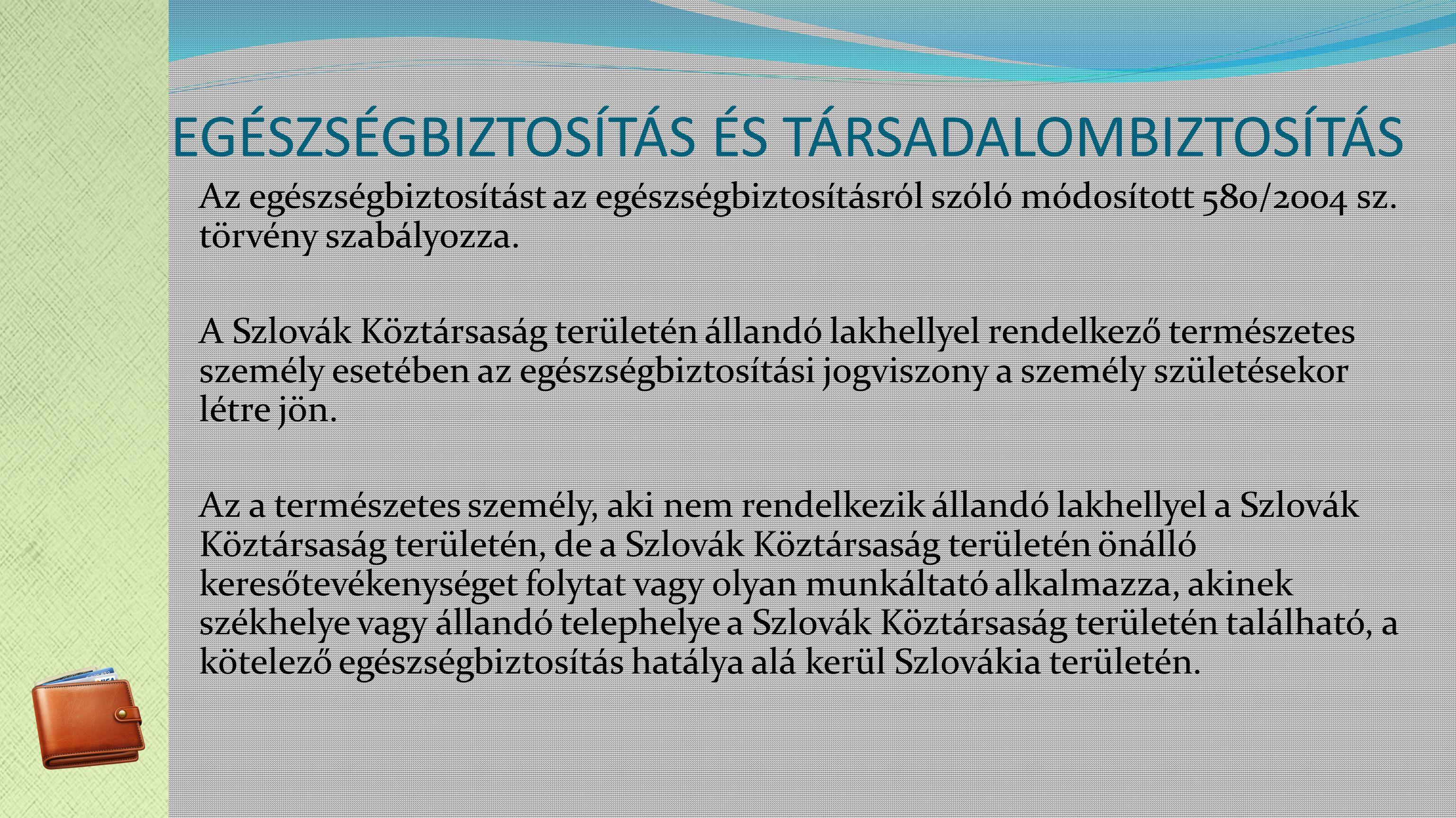 EGÉSZSÉGBIZTOSÍTÁS ÉS TÁRSADALOMBIZTOSÍTÁS Az egészségbiztosítást az egészségbiztosításról szóló módosított 580/2004 sz.