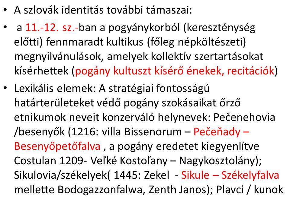 A szlovák identitás további támaszai: a 11.-12. sz.-ban a pogyánykorból (kereszténység előtti) fennmaradt kultikus (főleg népköltészeti) megnyilvánulá