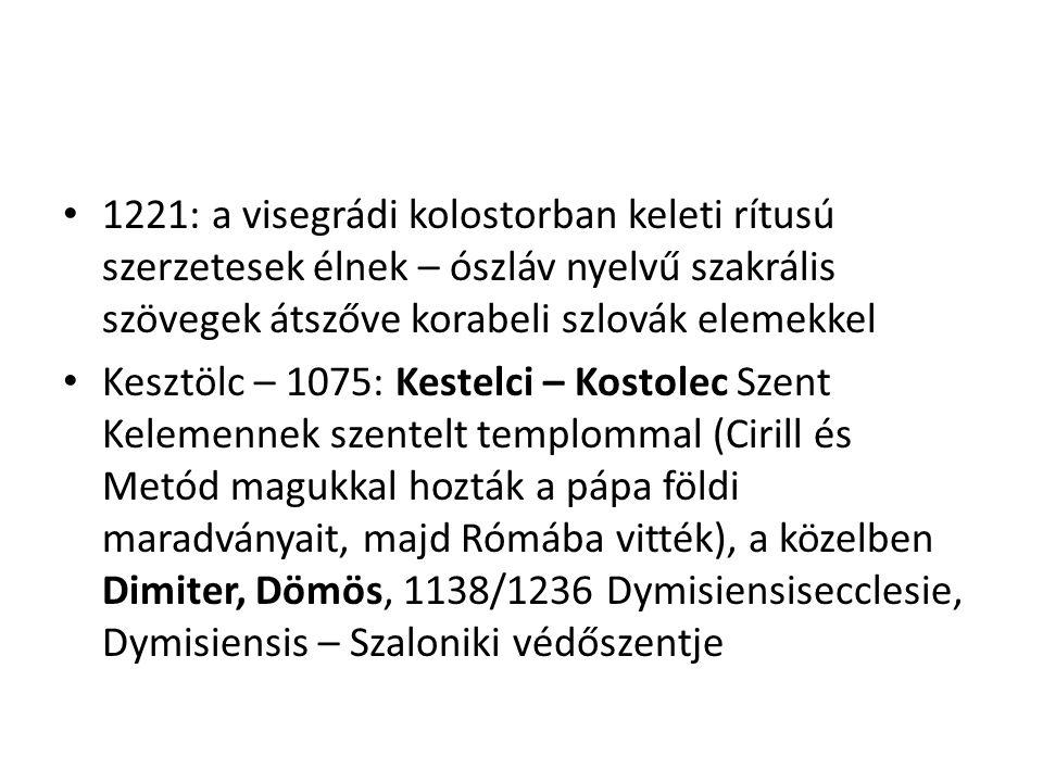 1221: a visegrádi kolostorban keleti rítusú szerzetesek élnek – ószláv nyelvű szakrális szövegek átszőve korabeli szlovák elemekkel Kesztölc – 1075: Kestelci – Kostolec Szent Kelemennek szentelt templommal (Cirill és Metód magukkal hozták a pápa földi maradványait, majd Rómába vitték), a közelben Dimiter, Dömös, 1138/1236 Dymisiensisecclesie, Dymisiensis – Szaloniki védőszentje