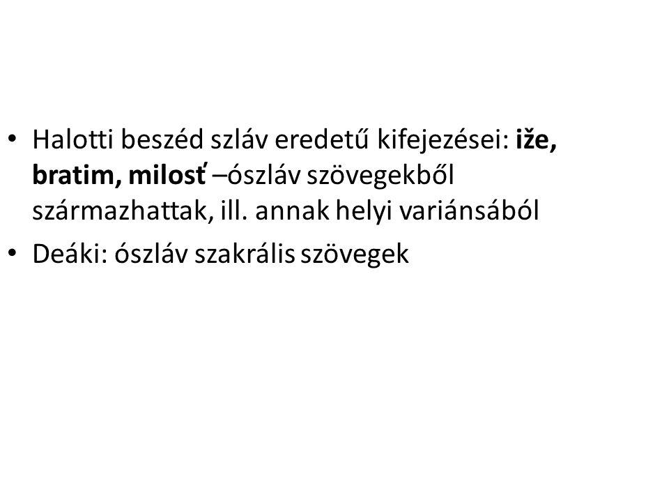Halotti beszéd szláv eredetű kifejezései: iže, bratim, milosť –ószláv szövegekből származhattak, ill. annak helyi variánsából Deáki: ószláv szakrális