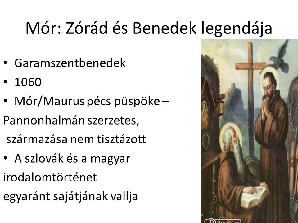Mór: Zórád és Benedek legendája Garamszentbenedek 1060 Mór/Maurus pécs püspöke – Pannonhalmán szerzetes, származása nem tisztázott A szlovák és a magyar irodalomtörténet egyaránt sajátjának vallja