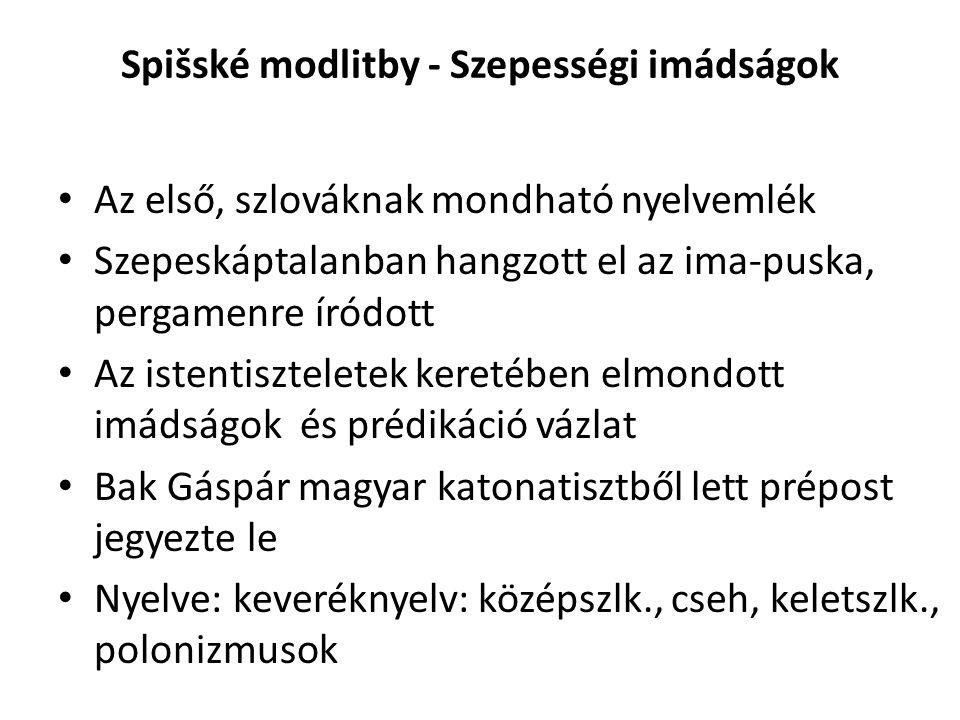 Spišské modlitby - Szepességi imádságok Az első, szlováknak mondható nyelvemlék Szepeskáptalanban hangzott el az ima-puska, pergamenre íródott Az iste