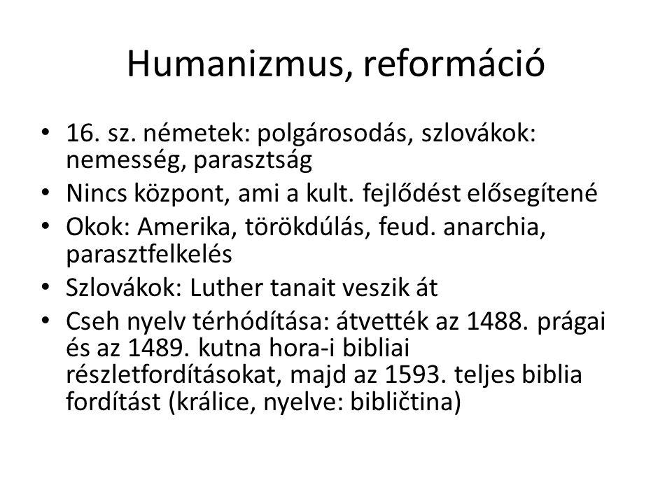 Humanizmus, reformáció 16. sz. németek: polgárosodás, szlovákok: nemesség, parasztság Nincs központ, ami a kult. fejlődést elősegítené Okok: Amerika,