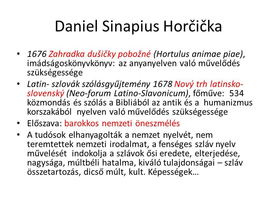 Daniel Sinapius Horčička 1676 Zahradka dušičky pobožné (Hortulus animae piae), imádságoskönyvkönyv: az anyanyelven való művelődés szükségessége Latin-