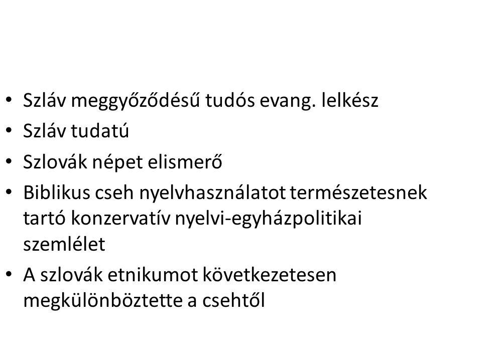 Szláv meggyőződésű tudós evang. lelkész Szláv tudatú Szlovák népet elismerő Biblikus cseh nyelvhasználatot természetesnek tartó konzervatív nyelvi-egy