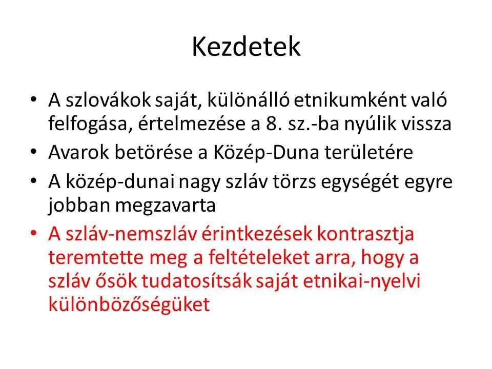 Kezdetek A szlovákok saját, különálló etnikumként való felfogása, értelmezése a 8. sz.-ba nyúlik vissza Avarok betörése a Közép-Duna területére A közé