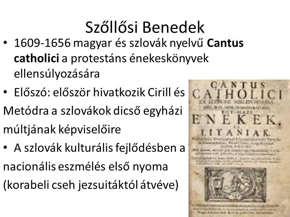 Szőllősi Benedek 1609-1656 magyar és szlovák nyelvű Cantus catholici a protestáns énekeskönyvek ellensúlyozására Előszó: először hivatkozik Cirill és