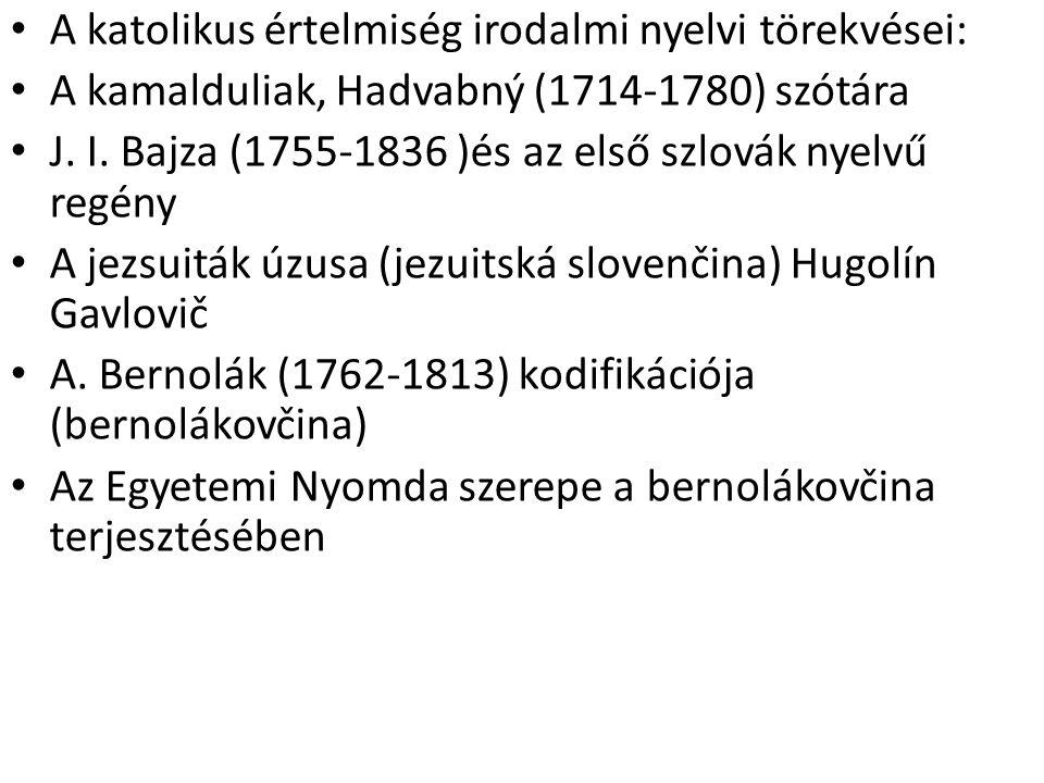 A katolikus értelmiség irodalmi nyelvi törekvései: A kamalduliak, Hadvabný (1714-1780) szótára J. I. Bajza (1755-1836 )és az első szlovák nyelvű regén