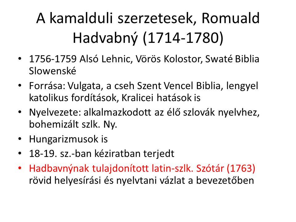 A kamalduli szerzetesek, Romuald Hadvabný (1714-1780) 1756-1759 Alsó Lehnic, Vörös Kolostor, Swaté Biblia Slowenské Forrása: Vulgata, a cseh Szent Ven
