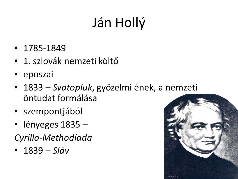 Ján Hollý 1785-1849 1. szlovák nemzeti költő eposzai 1833 – Svatopluk, győzelmi ének, a nemzeti öntudat formálása szempontjából lényeges 1835 – Cyrill
