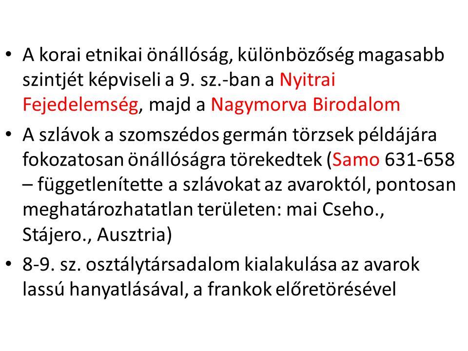 A korai etnikai önállóság, különbözőség magasabb szintjét képviseli a 9. sz.-ban a Nyitrai Fejedelemség, majd a Nagymorva Birodalom A szlávok a szomsz