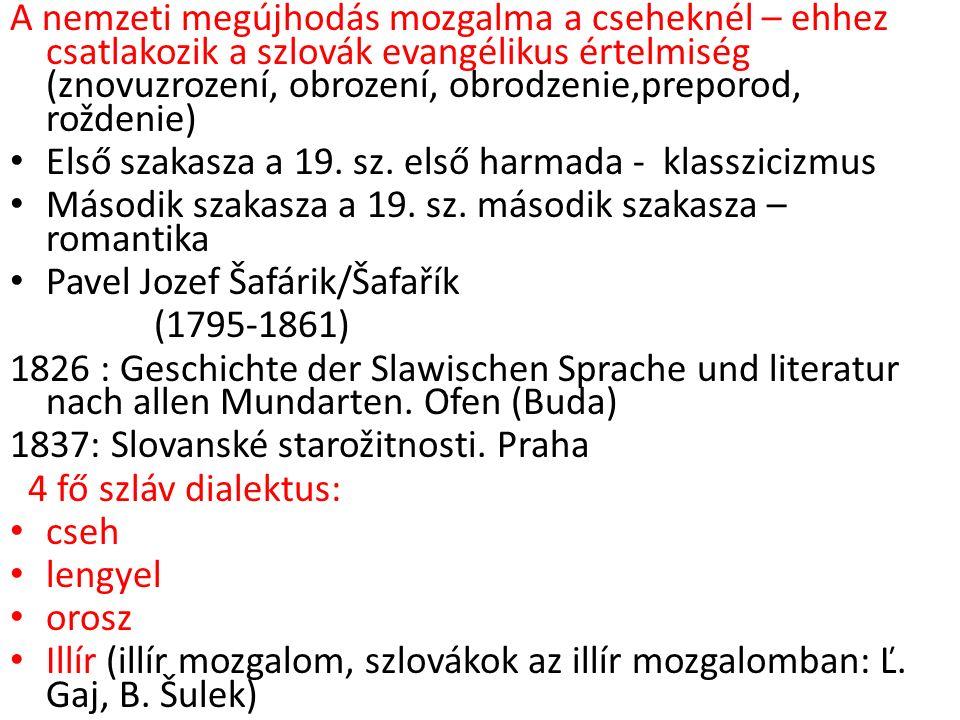 A nemzeti megújhodás mozgalma a cseheknél – ehhez csatlakozik a szlovák evangélikus értelmiség (znovuzrození, obrození, obrodzenie,preporod, roždenie) Első szakasza a 19.