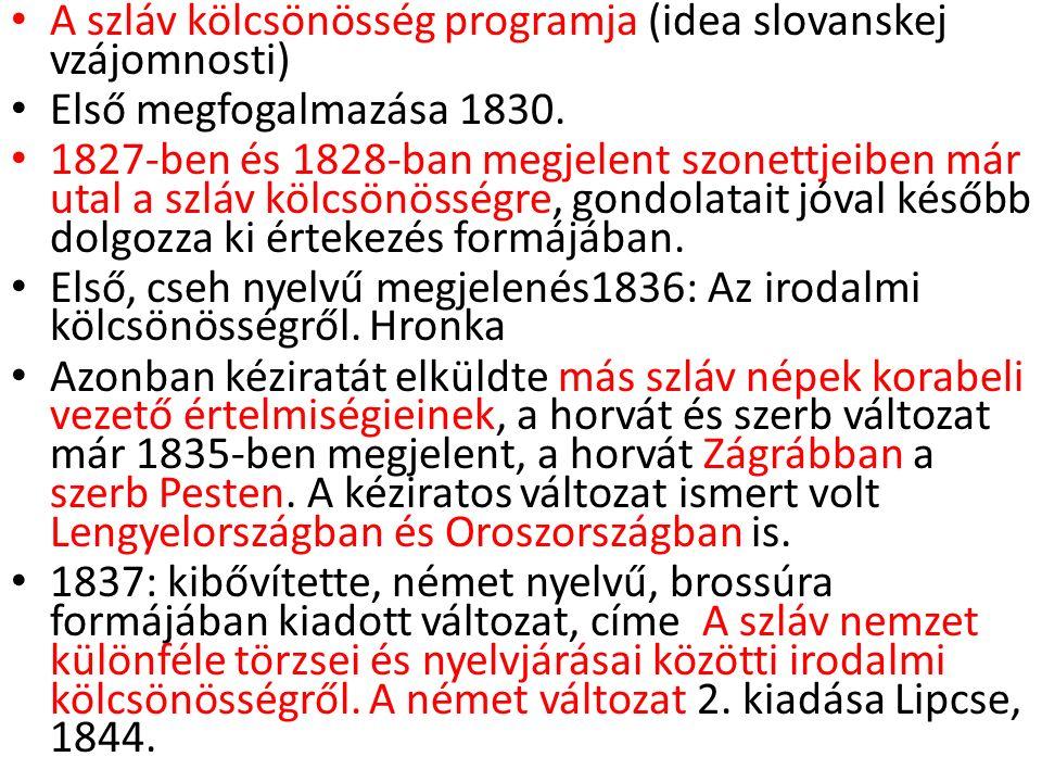 A szláv kölcsönösség programja (idea slovanskej vzájomnosti) Első megfogalmazása 1830. 1827-ben és 1828-ban megjelent szonettjeiben már utal a szláv k