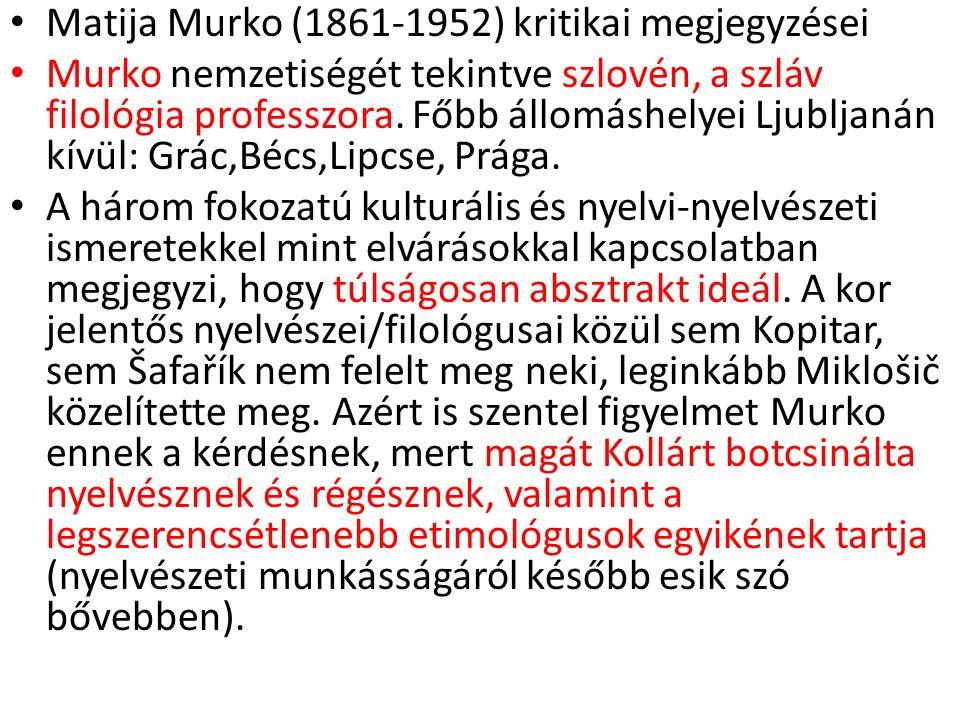 Matija Murko (1861-1952) kritikai megjegyzései Murko nemzetiségét tekintve szlovén, a szláv filológia professzora. Főbb állomáshelyei Ljubljanán kívül