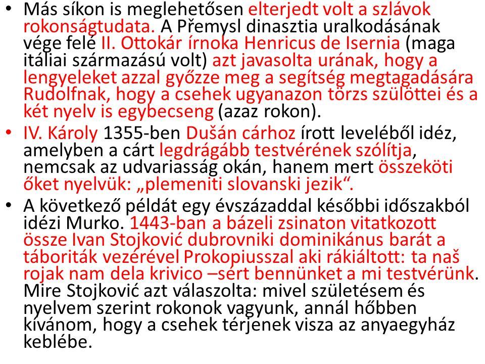 Más síkon is meglehetősen elterjedt volt a szlávok rokonságtudata. A Přemysl dinasztia uralkodásának vége felé II. Ottokár írnoka Henricus de Isernia