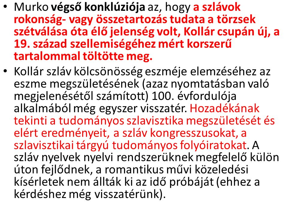 Murko végső konklúziója az, hogy a szlávok rokonság- vagy összetartozás tudata a törzsek szétválása óta élő jelenség volt, Kollár csupán új, a 19.