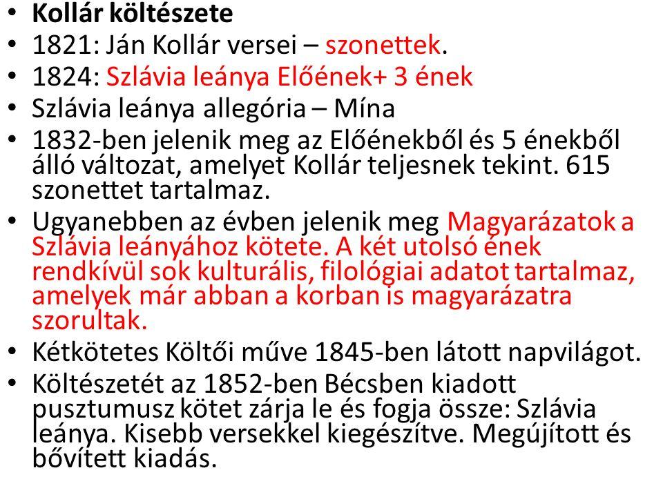 Kollár költészete 1821: Ján Kollár versei – szonettek. 1824: Szlávia leánya Előének+ 3 ének Szlávia leánya allegória – Mína 1832-ben jelenik meg az El