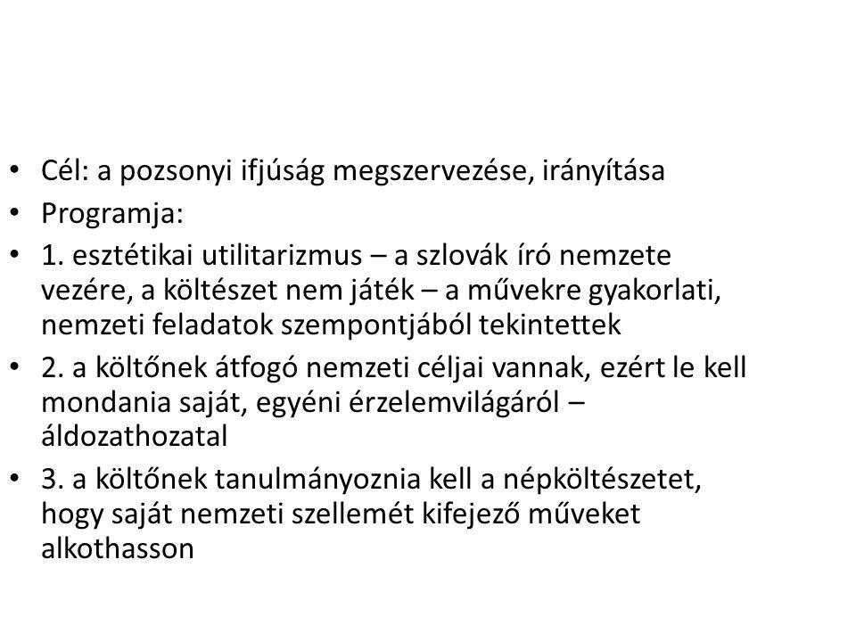 Cél: a pozsonyi ifjúság megszervezése, irányítása Programja: 1. esztétikai utilitarizmus – a szlovák író nemzete vezére, a költészet nem játék – a műv