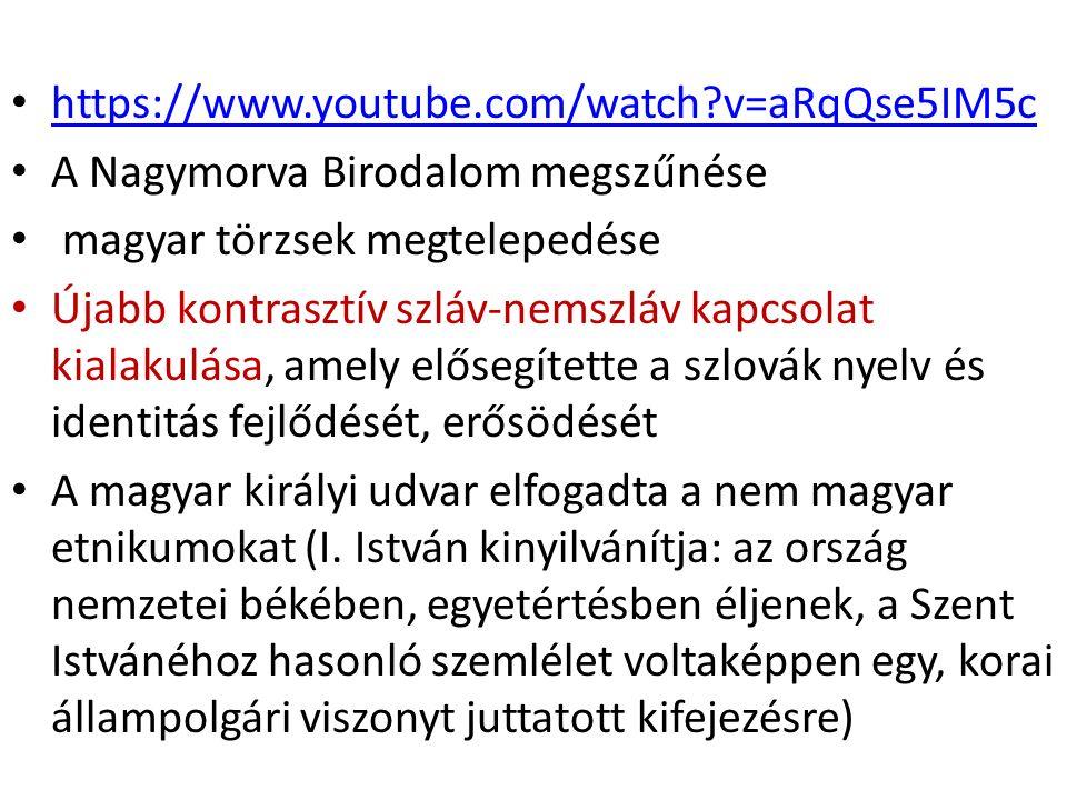 https://www.youtube.com/watch v=aRqQse5IM5c A Nagymorva Birodalom megszűnése magyar törzsek megtelepedése Újabb kontrasztív szláv-nemszláv kapcsolat kialakulása, amely elősegítette a szlovák nyelv és identitás fejlődését, erősödését A magyar királyi udvar elfogadta a nem magyar etnikumokat (I.