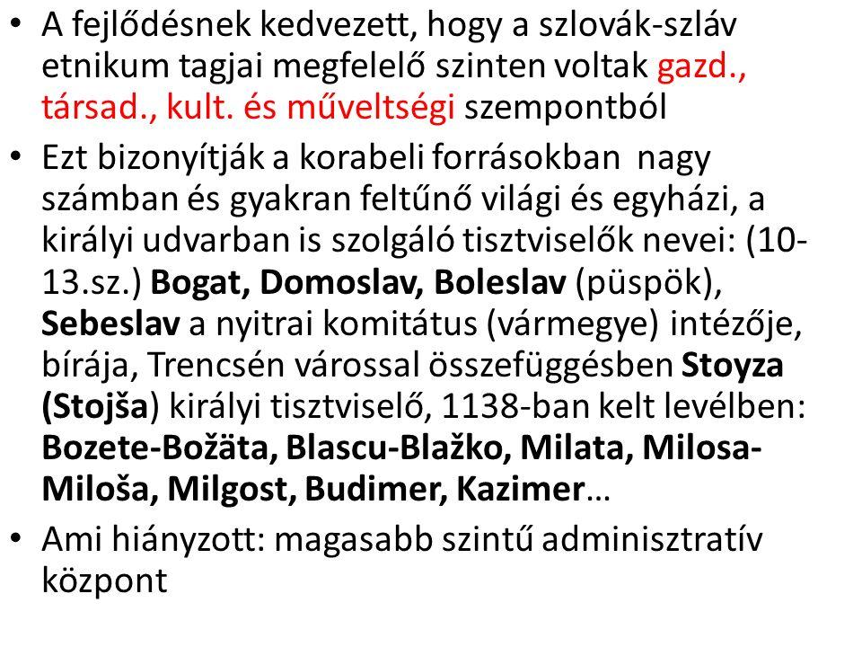 A fejlődésnek kedvezett, hogy a szlovák-szláv etnikum tagjai megfelelő szinten voltak gazd., társad., kult. és műveltségi szempontból Ezt bizonyítják