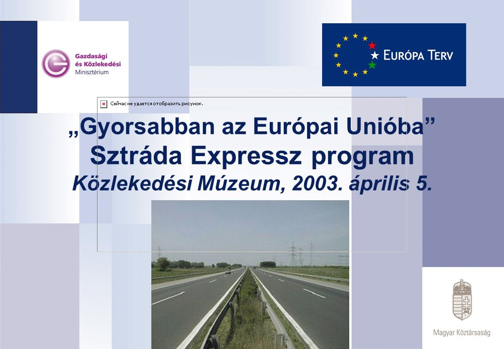 """""""Gyorsabban az Európai Unióba"""" Sztráda Expressz program Közlekedési Múzeum, 2003. április 5."""