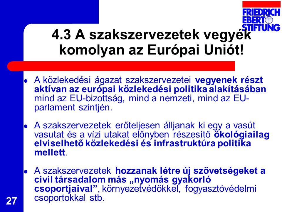 27 4.3 A szakszervezetek vegyék komolyan az Európai Uniót.
