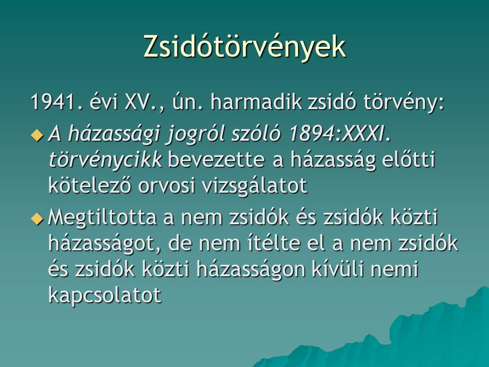 Zsidótörvények 1941. évi XV., ún. harmadik zsidó törvény:  A házassági jogról szóló 1894:XXXI.
