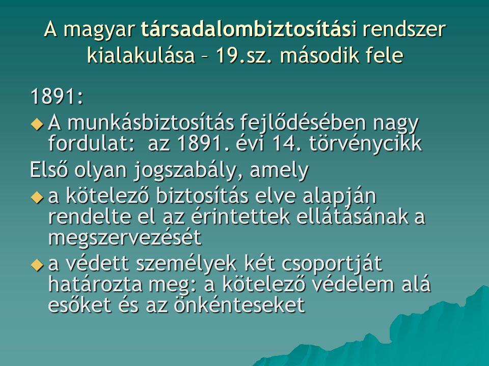 A magyar társadalombiztosítási rendszer kialakulása – 19.sz. második fele 1891:  A munkásbiztosítás fejlődésében nagy fordulat: az 1891. évi 14. törv
