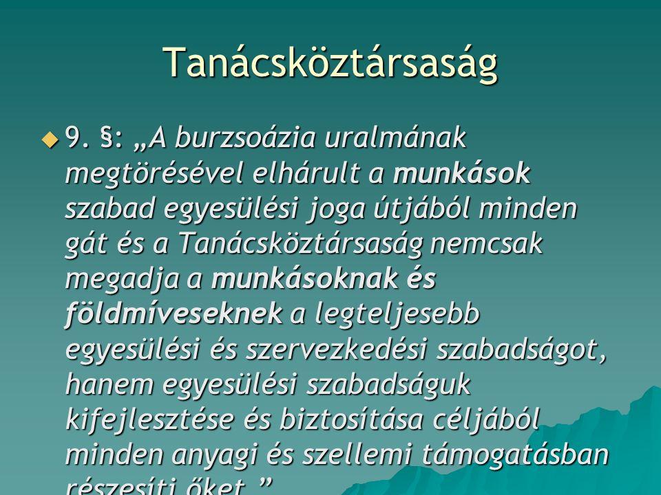 """Tanácsköztársaság  9. §: """"A burzsoázia uralmának megtörésével elhárult a munkások szabad egyesülési joga útjából minden gát és a Tanácsköztársaság ne"""