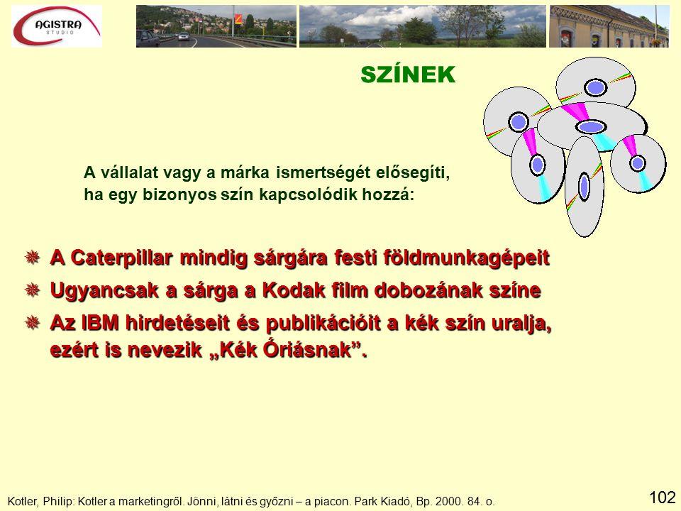 102 Kotler, Philip: Kotler a marketingről. Jönni, látni és győzni – a piacon. Park Kiadó, Bp. 2000. 84. o. SZÍNEK A vállalat vagy a márka ismertségét