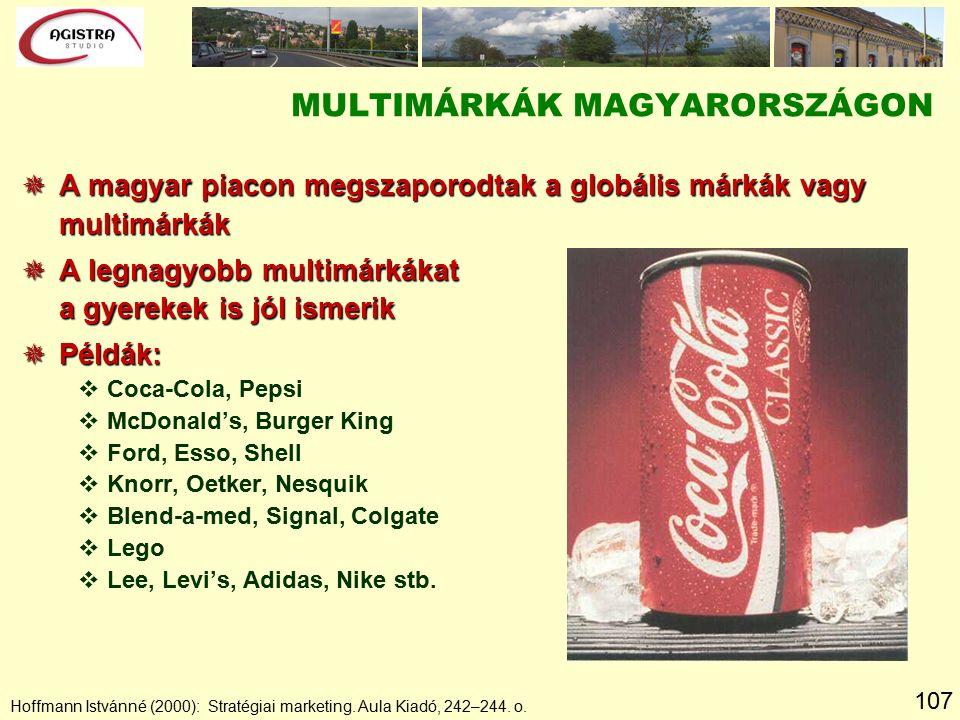 107 Hoffmann Istvánné (2000): Stratégiai marketing. Aula Kiadó, 242–244. o. MULTIMÁRKÁK MAGYARORSZÁGON  A magyar piacon megszaporodtak a globális már