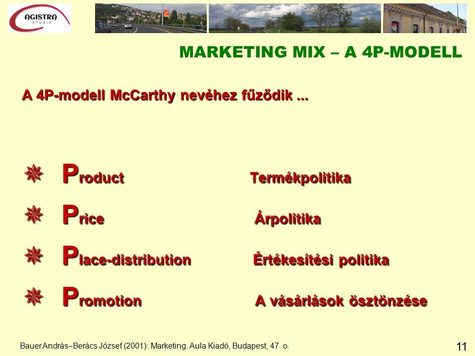 11 MARKETING MIX – A 4P-MODELL A 4P-modell McCarthy nevéhez fűződik...  P roduct Termékpolitika  P rice Árpolitika  P lace-distribution Értékesítés