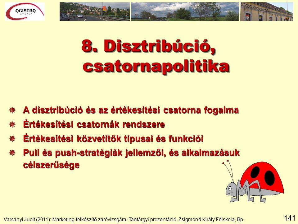141 8. Disztribúció, csatornapolitika  A disztribúció és az értékesítési csatorna fogalma  Értékesítési csatornák rendszere  Értékesítési közvetítő