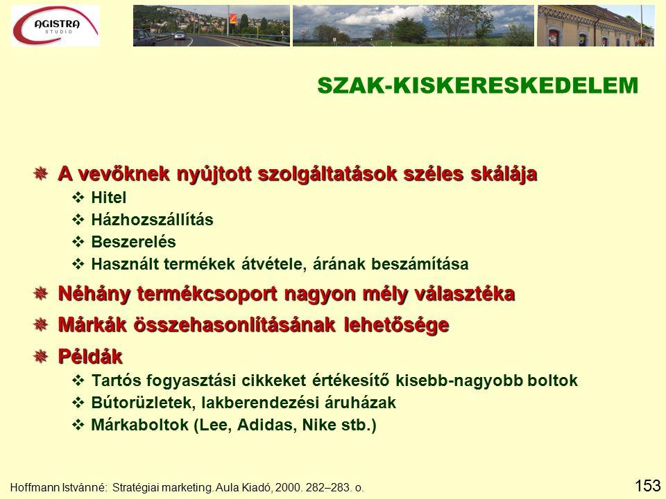 153 Hoffmann Istvánné: Stratégiai marketing. Aula Kiadó, 2000. 282–283. o. SZAK-KISKERESKEDELEM  A vevőknek nyújtott szolgáltatások széles skálája vH