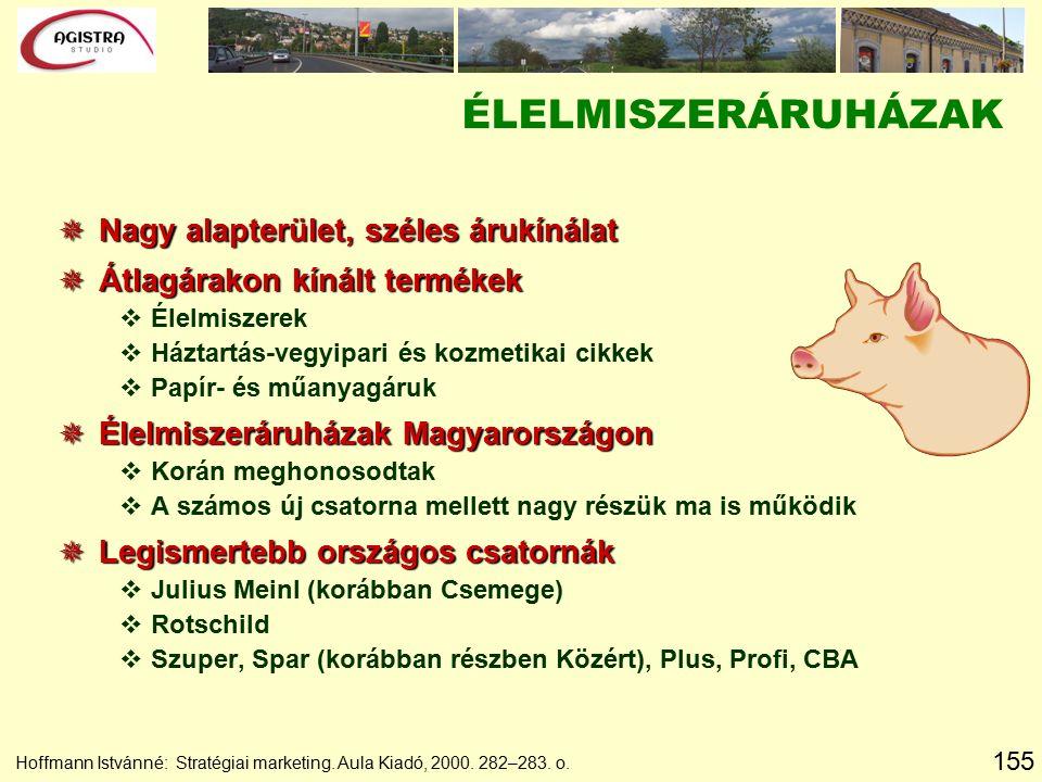 155 Hoffmann Istvánné: Stratégiai marketing. Aula Kiadó, 2000. 282–283. o. ÉLELMISZERÁRUHÁZAK  Nagy alapterület, széles árukínálat  Átlagárakon kíná