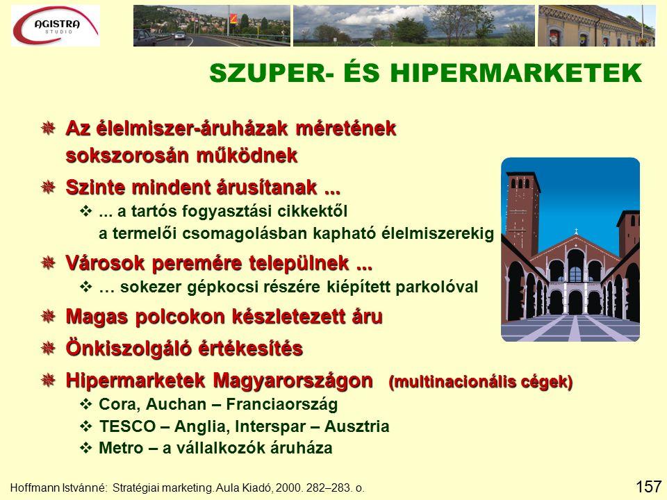 157 SZUPER- ÉS HIPERMARKETEK  Az élelmiszer-áruházak méretének sokszorosán működnek  Szinte mindent árusítanak... v... a tartós fogyasztási cikkektő