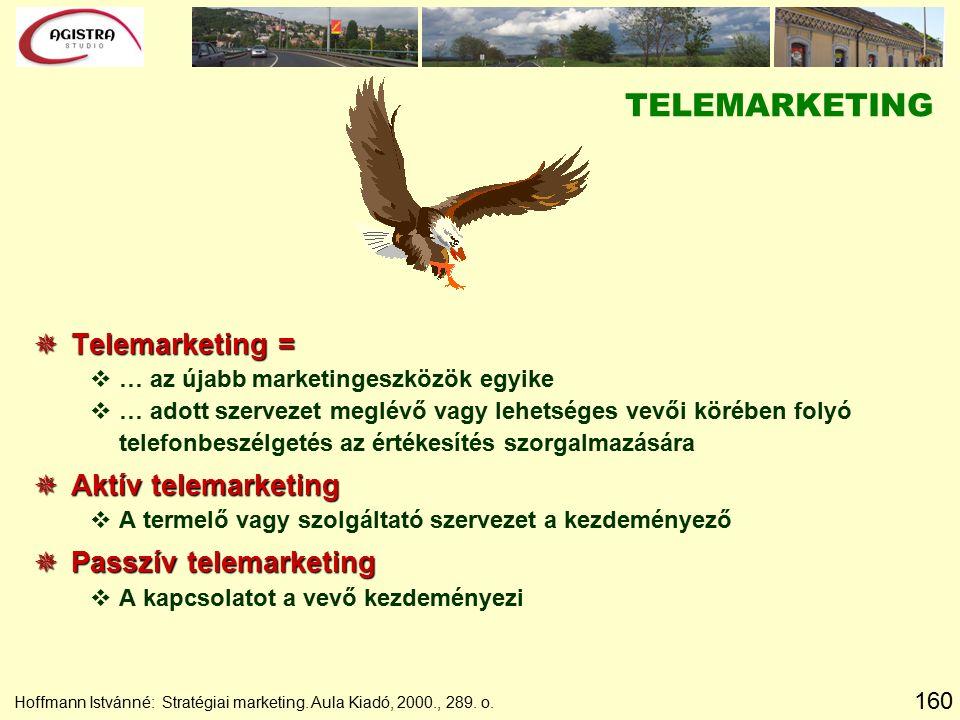 160 Hoffmann Istvánné: Stratégiai marketing. Aula Kiadó, 2000., 289. o. TELEMARKETING  Telemarketing = v… az újabb marketingeszközök egyike v… adott