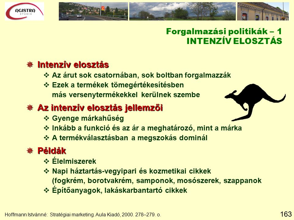 163 Hoffmann Istvánné: Stratégiai marketing. Aula Kiadó, 2000. 278–279. o. Forgalmazási politikák – 1 INTENZÍV ELOSZTÁS  Intenzív elosztás vAz árut s
